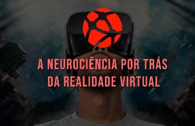 A NEUROCIÊNCIA POR TRÁS DA REALIDADE VIRTUAL